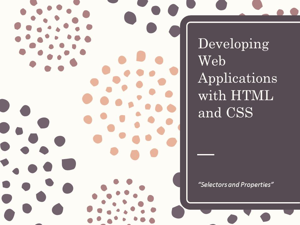 "Developing Web Applications with HTML and CSS ""Selectors and"