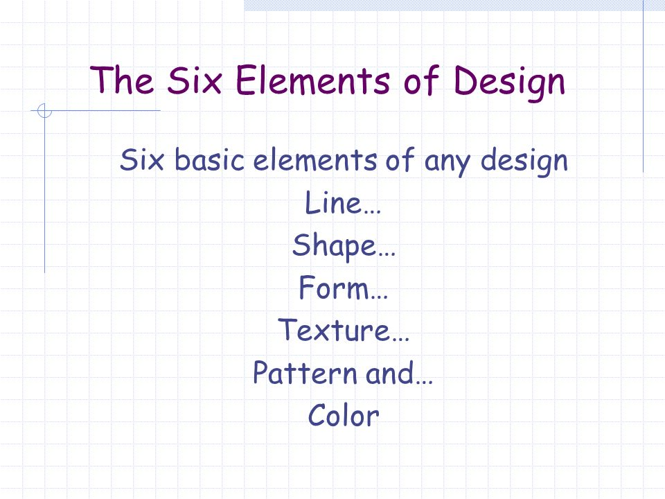 2 The Six Elements Of Design Basic Any Line Shape Form Texture Pattern And Color