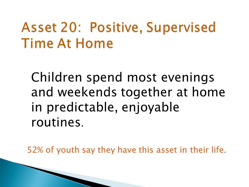 Children spend most evenings and weekends together at home in predictable, enjoyable routines.