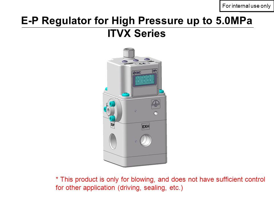 社内資料社内資料 E-P Regulator for High Pressure up to 5 0