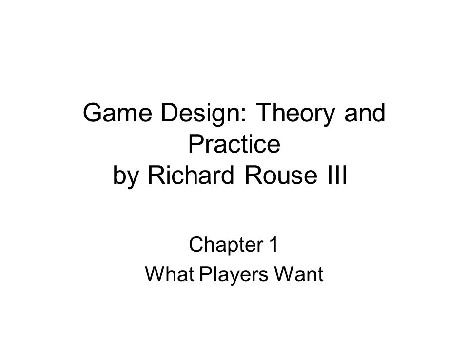 Game Design Theory And Practice By Richard Rouse III Chapter What - Game design theory