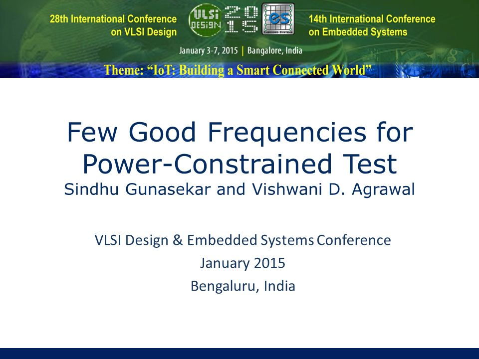 Vlsi Design Embedded Systems Conference January 2015 Bengaluru India Few Good Frequencies For Power Constrained Test Sindhu Gunasekar And Vishwani D Ppt Download