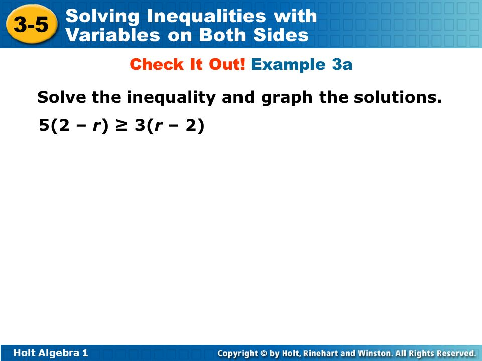 Holt Algebra Solving Inequalities with Variables on Both Sides Check It Out.