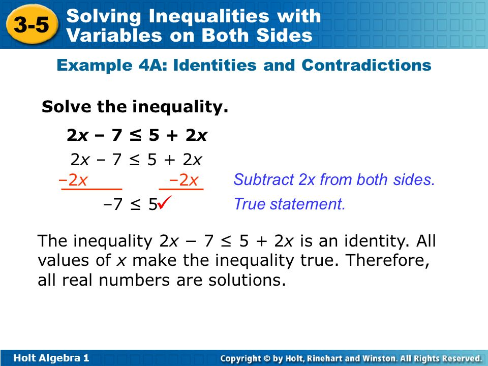 Holt Algebra Solving Inequalities with Variables on Both Sides Example 4A: Identities and Contradictions Solve the inequality.