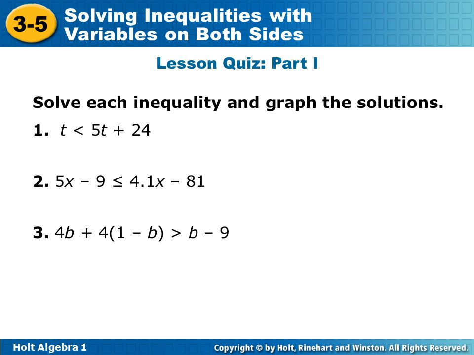 Holt Algebra Solving Inequalities with Variables on Both Sides Lesson Quiz: Part I Solve each inequality and graph the solutions.