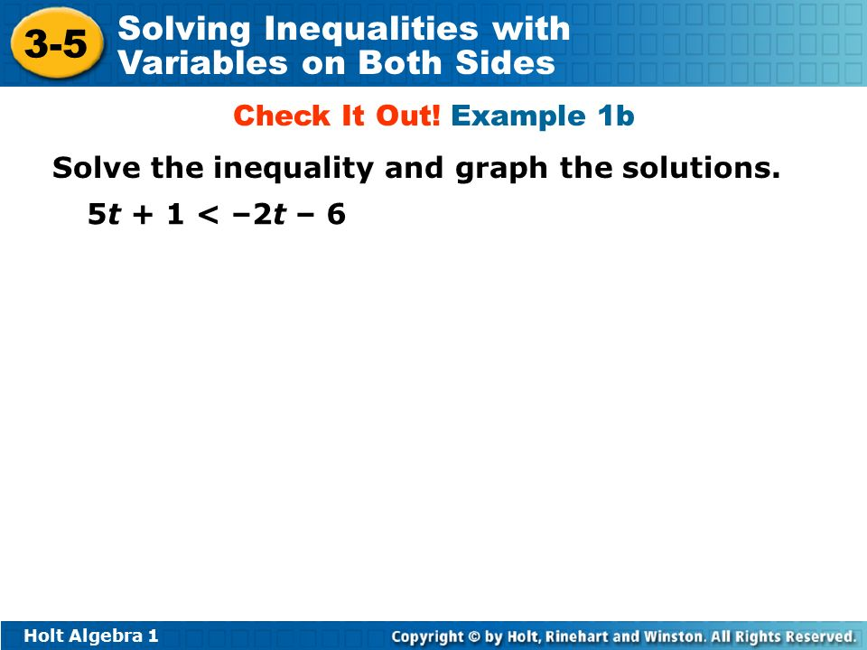 Holt Algebra Solving Inequalities with Variables on Both Sides Solve the inequality and graph the solutions.
