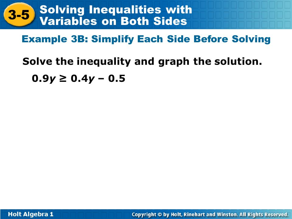 Holt Algebra Solving Inequalities with Variables on Both Sides Example 3B: Simplify Each Side Before Solving Solve the inequality and graph the solution.