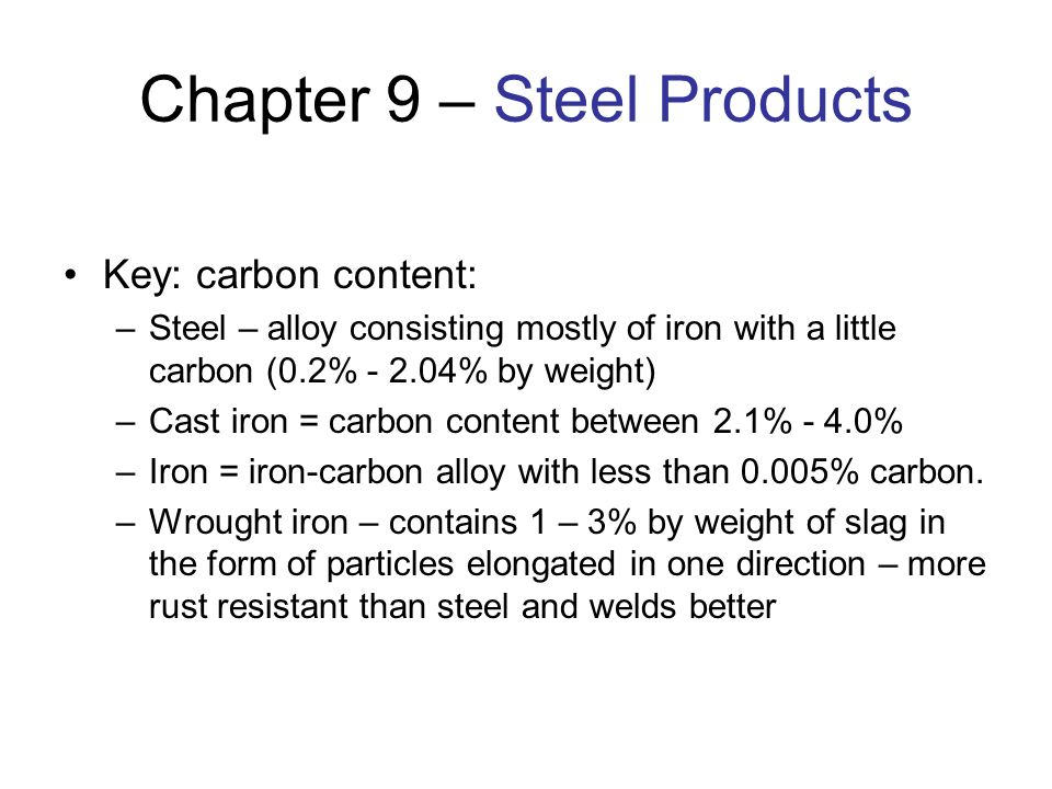 Chapter 9 – Steel Products Key: carbon content: –Steel