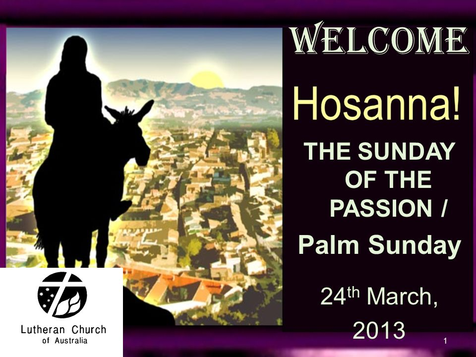 WELCOME THE SUNDAY OF PASSION Palm Sunday 24 Th March Ppt