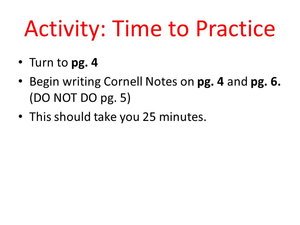 Activity: Time to Practice Turn to pg. 4 Begin writing Cornell Notes on pg.