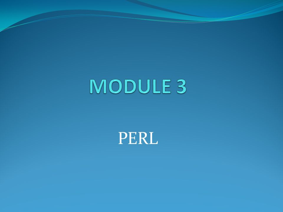 PERL  Introduction Perl is a flexible, powerful, widely used