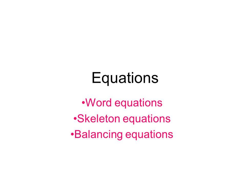Equations Word equations Skeleton equations Balancing ...