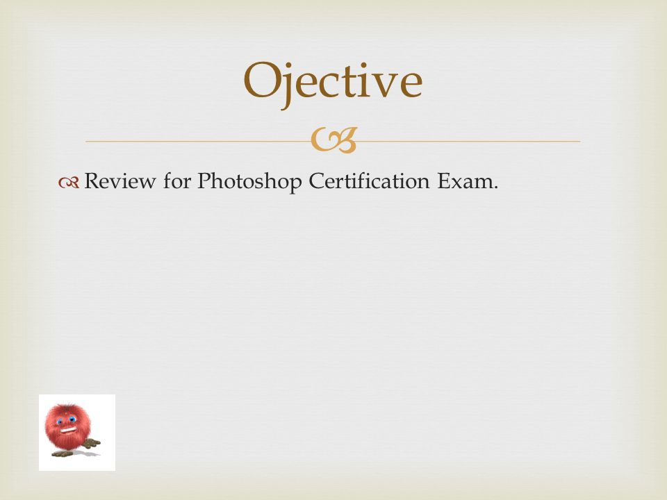 March 10 Review For Photoshop Certification Exam Ojective