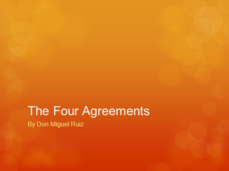 The Four Agreements By Don Miguel Ruiz About The Author Don