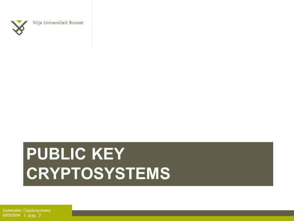 PUBLIC KEY CRYPTOSYSTEMS Symmetric Cryptosystems 6/05/2014 | pag. 2