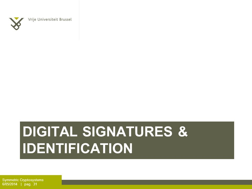 DIGITAL SIGNATURES & IDENTIFICATION Symmetric Cryptosystems 6/05/2014 | pag. 31