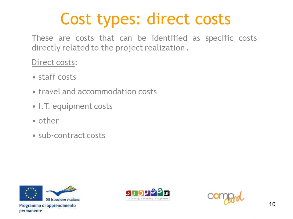 10 Cost types: direct costs These are costs that can be identified as specific costs directly related to the project realization.