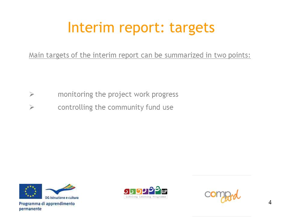 4 Interim report: targets Main targets of the interim report can be summarized in two points: monitoring the project work progress controlling the community fund use