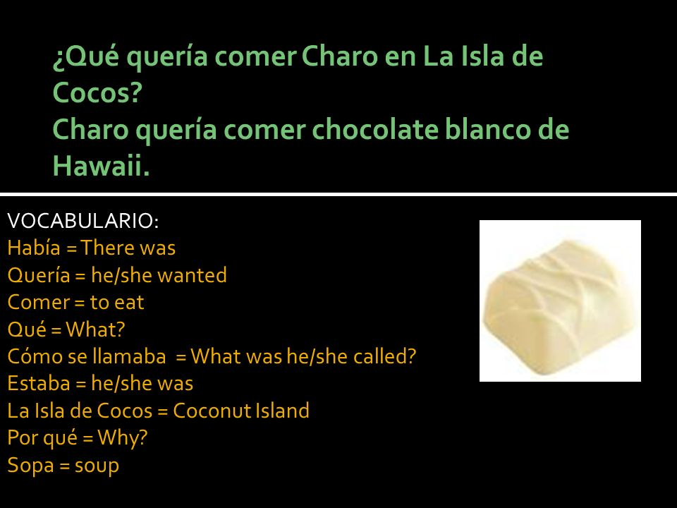 VOCABULARIO: Había = There was Quería = he/she wanted Comer = to eat Qué = What.