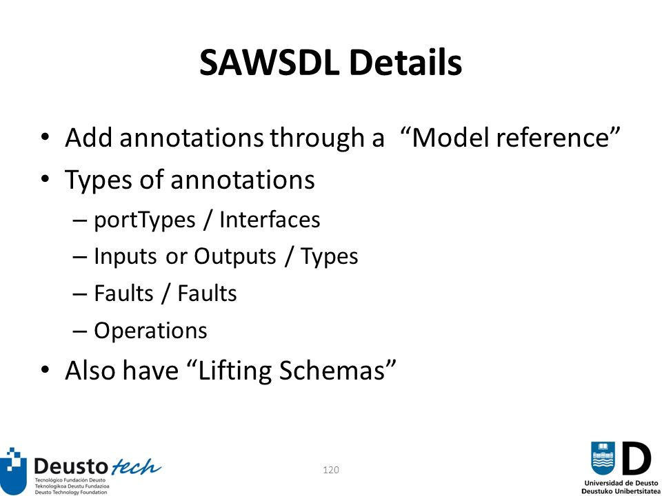120 SAWSDL Details Add annotations through a Model reference Types of annotations – portTypes / Interfaces – Inputs or Outputs / Types – Faults / Faults – Operations Also have Lifting Schemas
