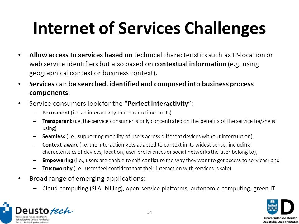 34 Internet of Services Challenges Allow access to services based on technical characteristics such as IP-location or web service identifiers but also based on contextual information (e.g.