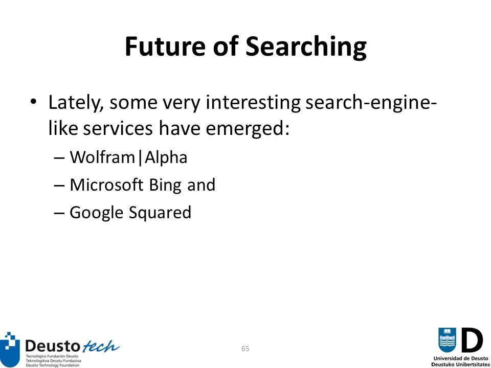 65 Future of Searching Lately, some very interesting search-engine- like services have emerged: – Wolfram|Alpha – Microsoft Bing and – Google Squared