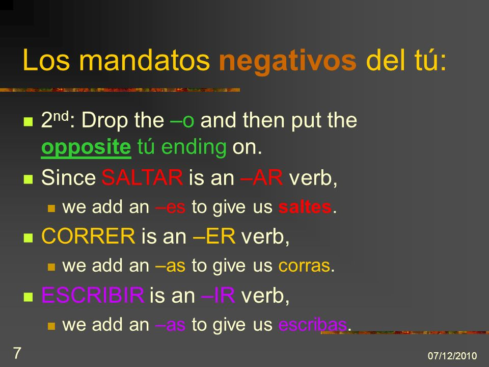 07/12/ nd : Drop the –o and then put the opposite tú ending on.