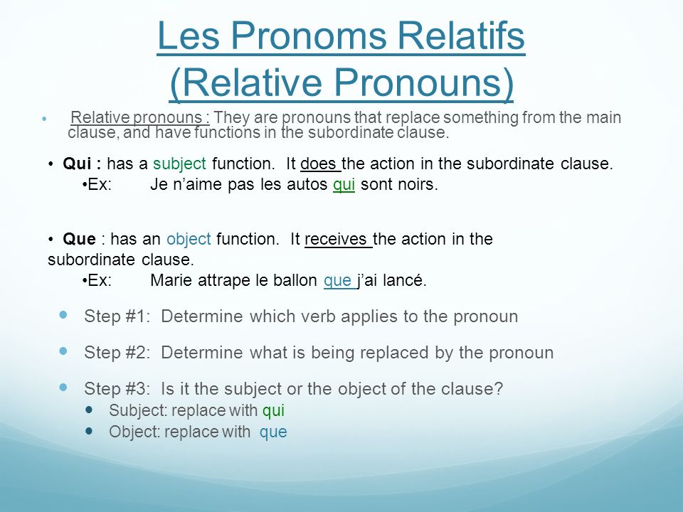 Les Pronoms Relatifs (Relative Pronouns) Relative pronouns : They are pronouns that replace something from the main clause, and have functions in the subordinate clause.