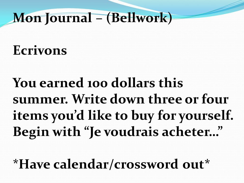 Mon Journal – (Bellwork) Ecrivons You earned 100 dollars this summer.