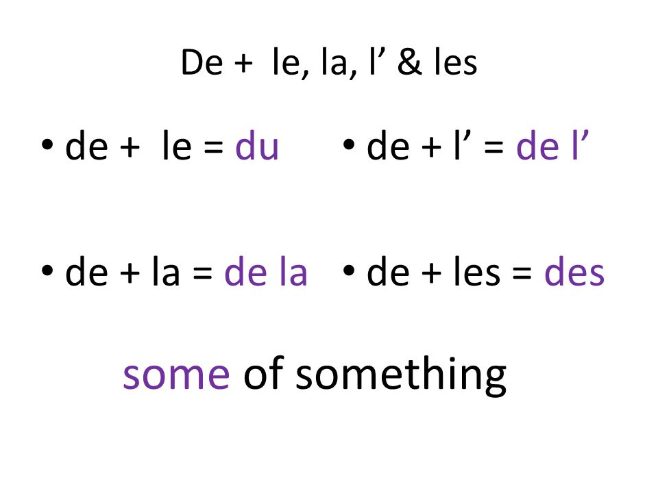 De + le, la, l & les de + le = du de + la = de la de + l = de l de + les = des some of something