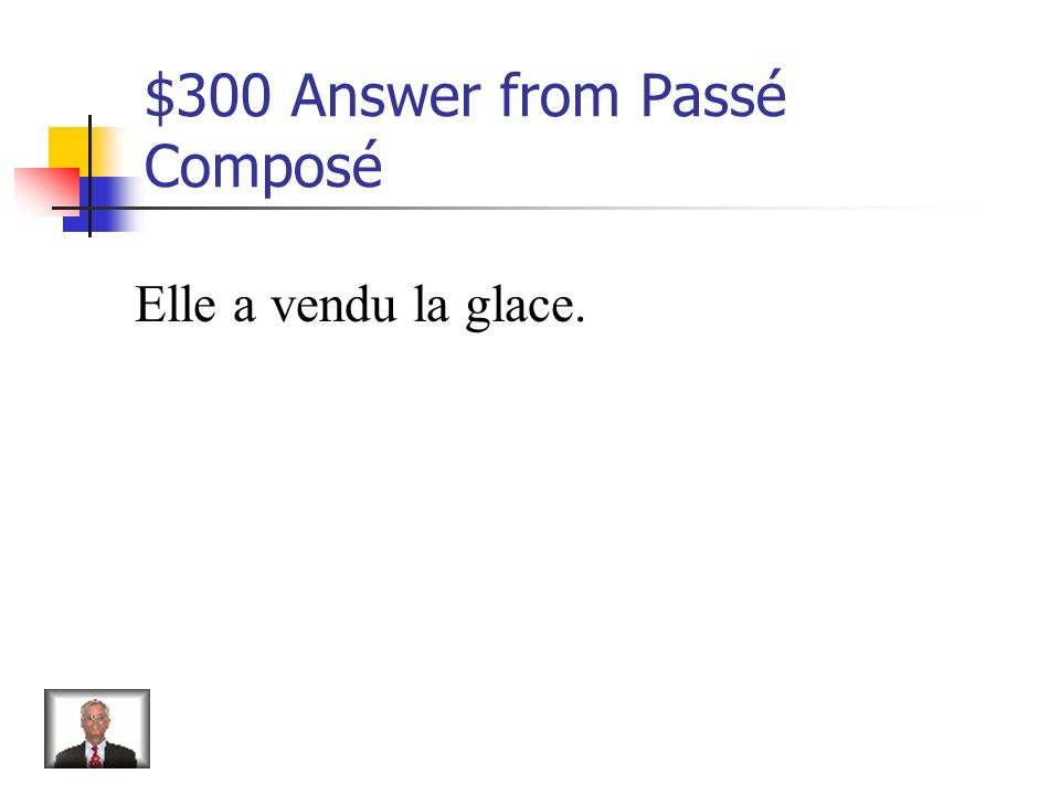$300 Question from Passé Composé Translate. She sold ice cream.