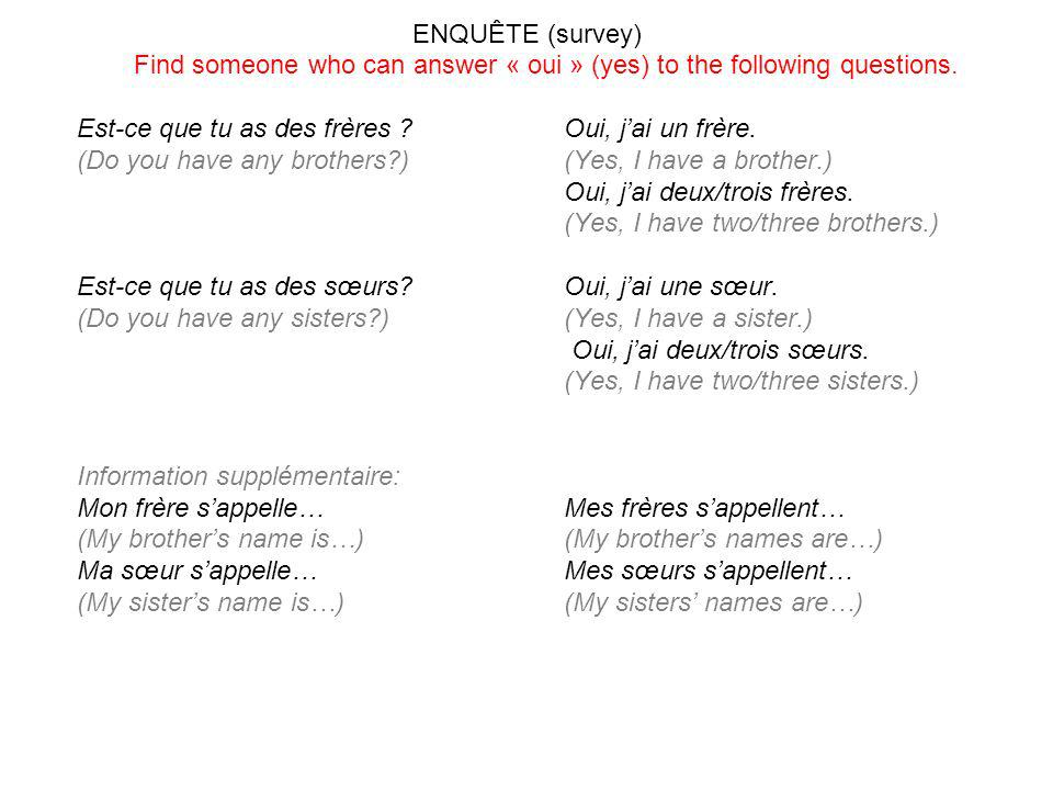 ENQUÊTE (survey) Find someone who can answer « oui » (yes) to the following questions.
