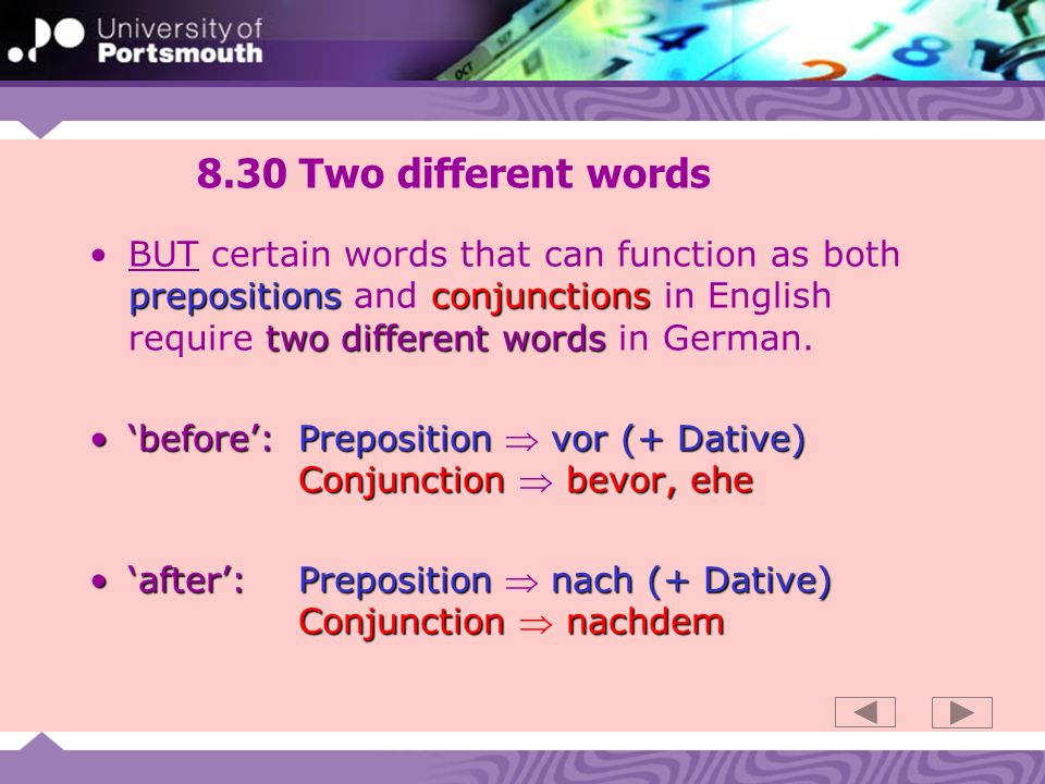 8.30 Two different words prepositionsconjunctions two different wordsBUT certain words that can function as both prepositions and conjunctions in English require two different words in German.