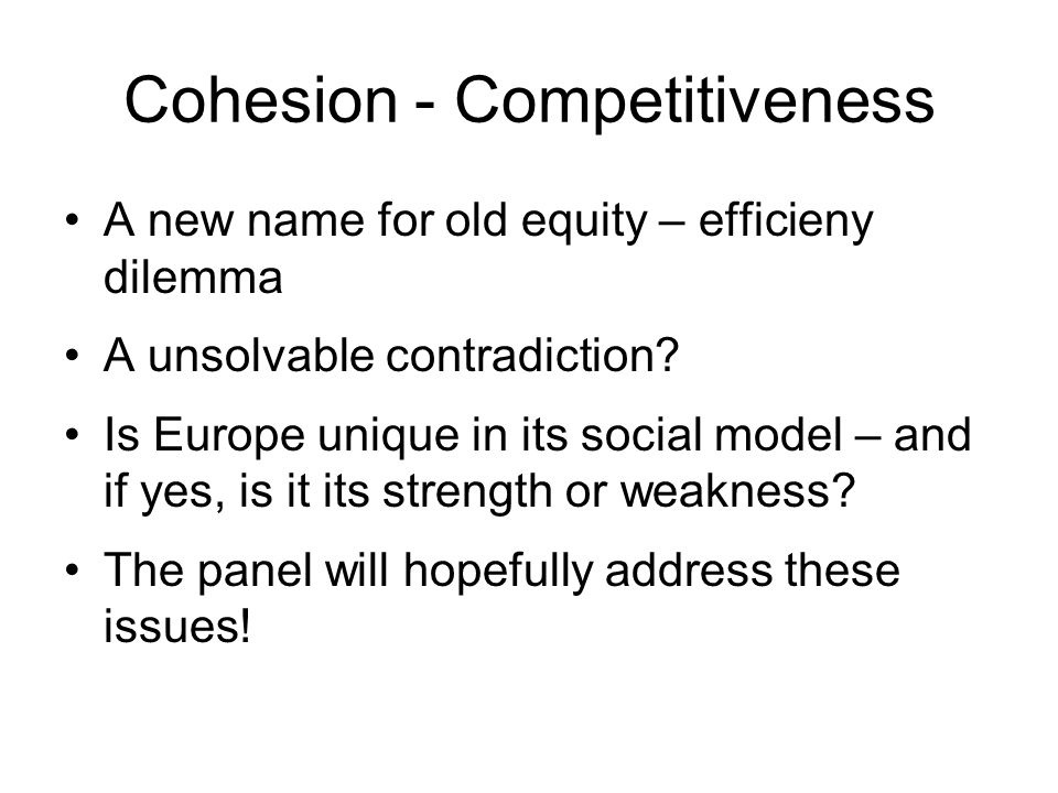 Cohesion - Competitiveness A new name for old equity – efficieny dilemma A unsolvable contradiction.