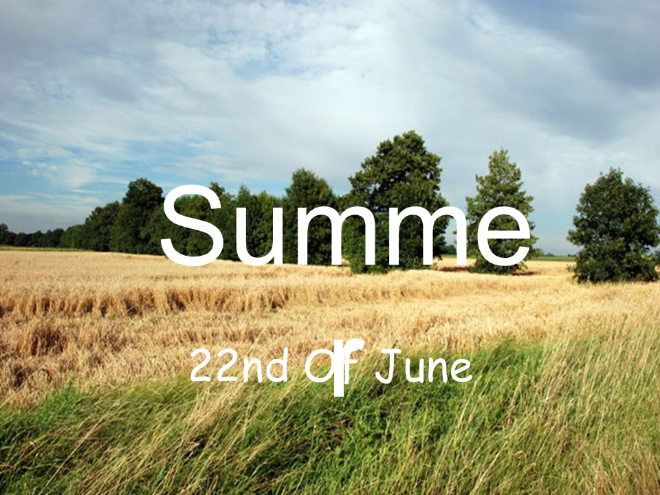 Summe r 22nd Of June