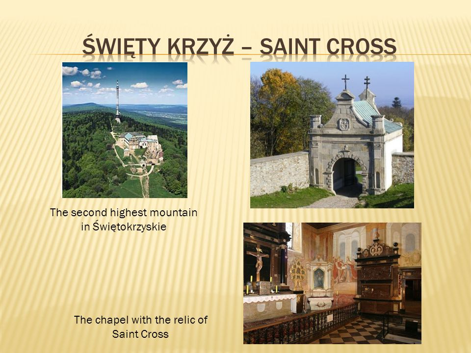 The second highest mountain in Świętokrzyskie The chapel with the relic of Saint Cross