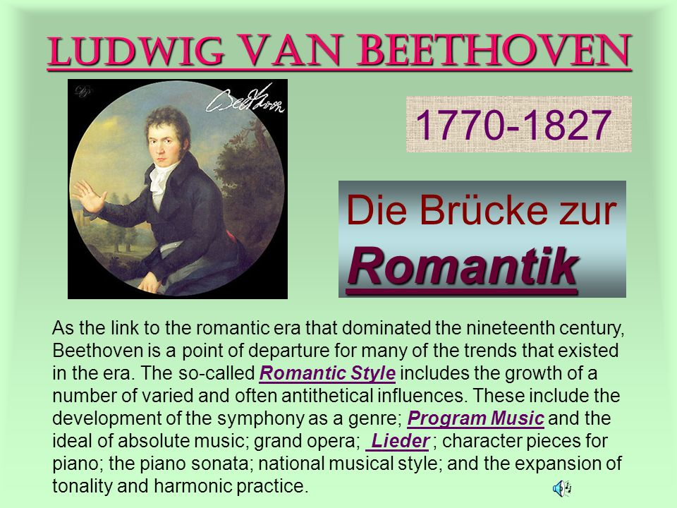 Ludwig van Beethoven Die Brücke zur Romantik As the link to the romantic era that dominated the nineteenth century, Beethoven is a point of departure for many of the trends that existed in the era.