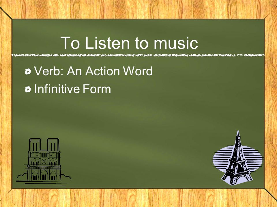 To Listen to music Verb: An Action Word Infinitive Form