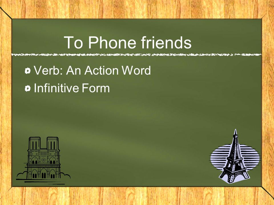 To Phone friends Verb: An Action Word Infinitive Form