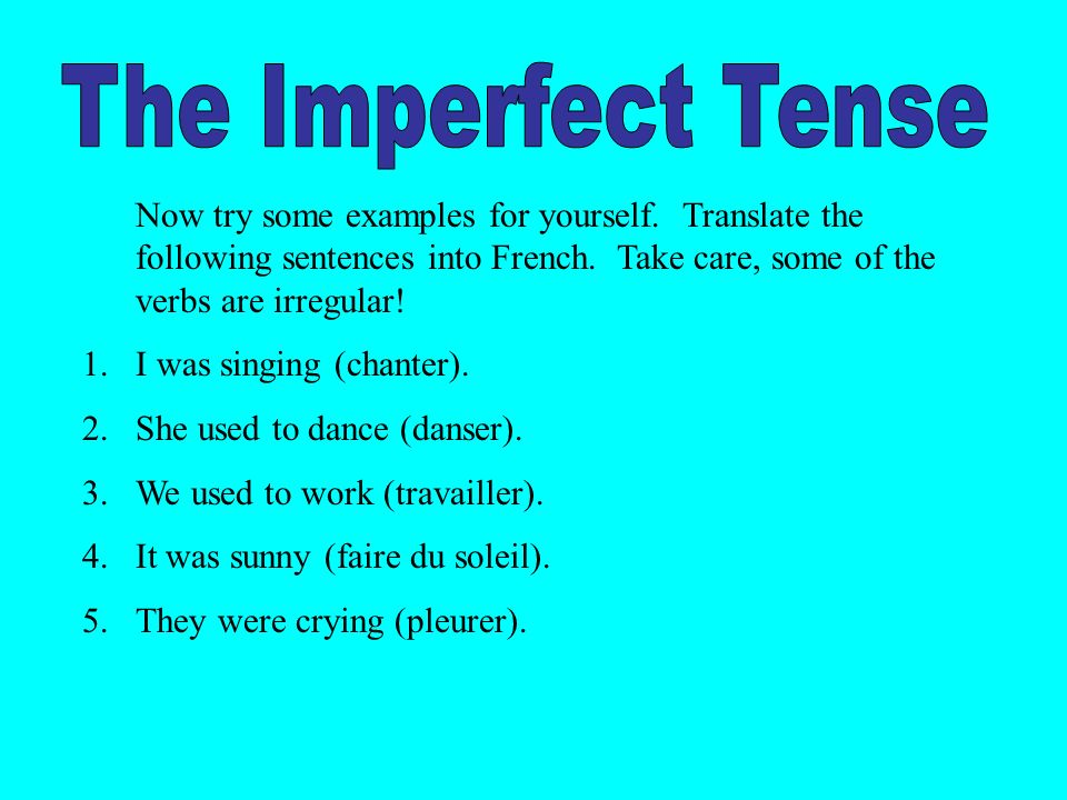 Now try some examples for yourself. Translate the following sentences into French.