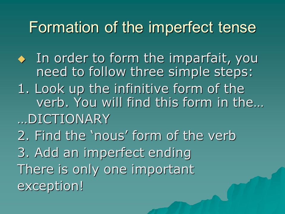 Limparfait - formation The imperfect is easy to form but requires a good knowledge of verbs and how to conjugate them.