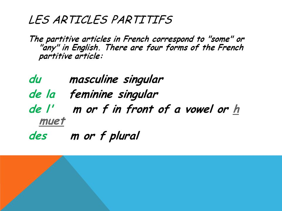 LES ARTICLES PARTITIFS The partitive articles in French correspond to some or any in English.