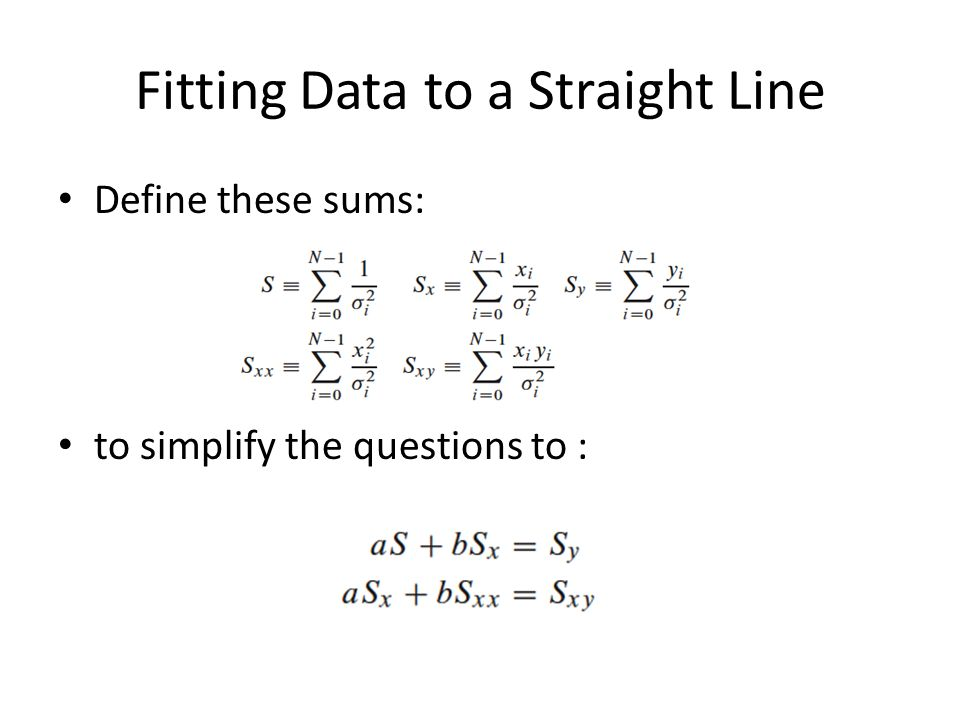 Fitting Data to a Straight Line Define these sums: to simplify the questions to :