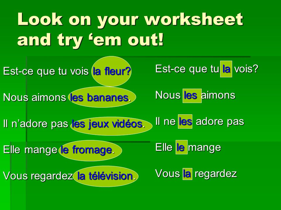 Look on your worksheet and try em out. Est-ce que tu vois la fleur.