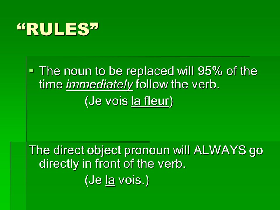 RULES The noun to be replaced will 95% of the time immediately follow the verb.