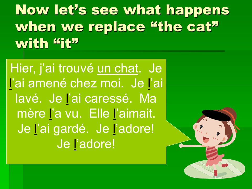Now lets see what happens when we replace the cat with it Hier, jai trouvé un chat.