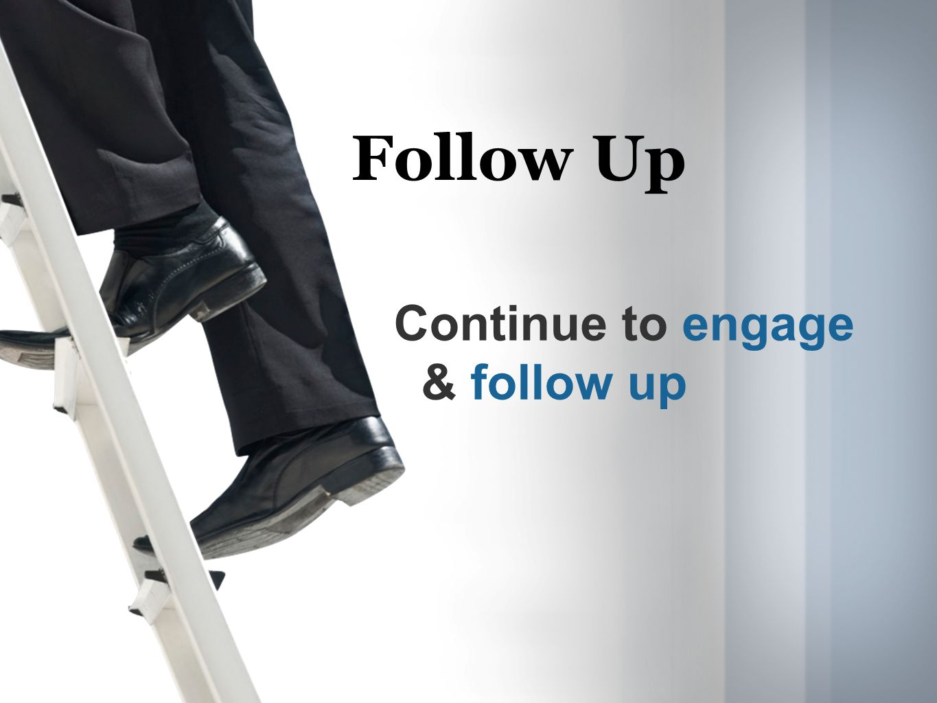 Follow Up Continue to engage & follow up