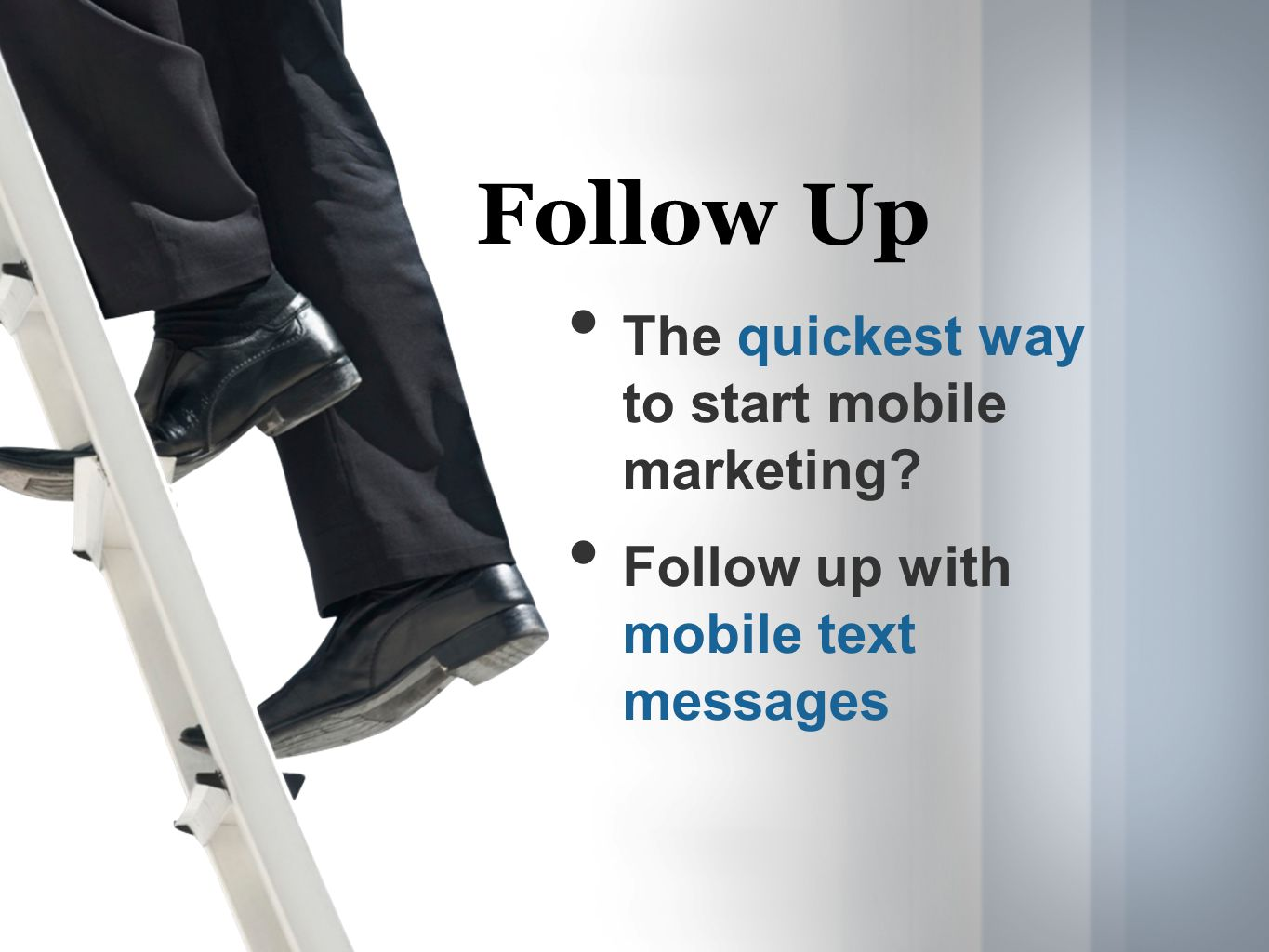 The quickest way to start mobile marketing Follow up with mobile text messages Follow Up