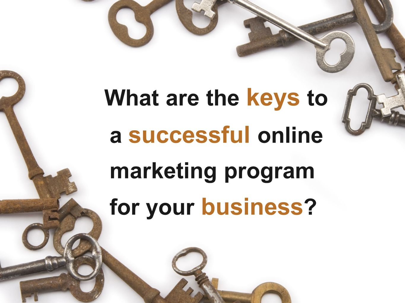 What are the keys to a successful online marketing program for your business