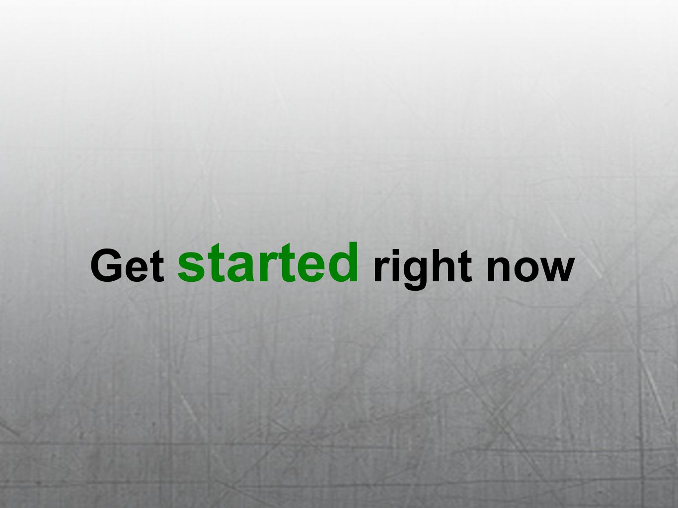 Get started right now